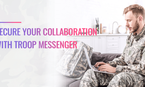 Increase Productivity and Secure your Collaboration With Troop Messenger